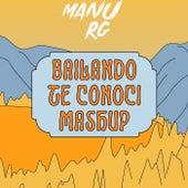 Bailando Te Conoci (Mashup) (Remix) by Manu RG
