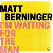 I'm Waiting For The Man de Matt Berninger