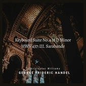 Handel: Keyboard Suite No.4 in D Minor, HWV 437: III. Sarabande von Christopher Williams