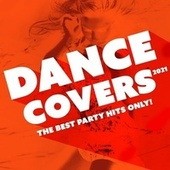 Dance Covers 2021 : The Best Party Hits Only! von Various Artists