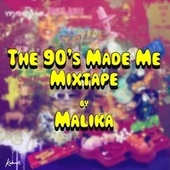The 90's Made Me Mixtape by Malika