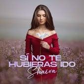 Si No Te Hubieras Ido by Shaira