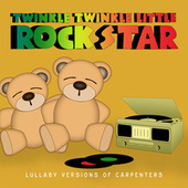 Lullaby Versions of Carpenters by Twinkle Twinkle Little Rock Star