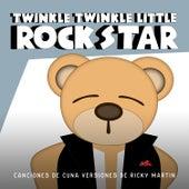 Canciones de Cuna Versiones de Ricky Martin by Twinkle Twinkle Little Rock Star