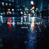 Who Dou You Love? von Opus