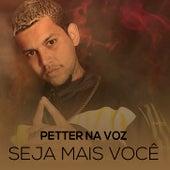 SEJA MAIS VOCÊ de Petter na Voz
