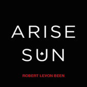 Arise Sun by Robert Levon Been