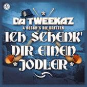 Ich schenk' Dir einen Jodler by Da Tweekaz