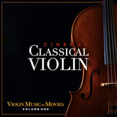 Cinema Classical Violin - Violin Music in Movies, Vol. 1 by Various Artists