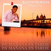 Pa' Mañana Es Tarde von Kaleth Morales