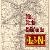 Ridin' on the L&N de Mick Clarke