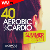 40 Aerobic & Cardio Summer Hits 2021 Workout Session (Unmixed Compilation for Fitness & Workout 135 Bpm / 32 Count) by Workout Music Tv