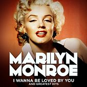 Marilyn Monroe: I Wanna Be Loved By You and Greatest Hits (remastered) von Marilyn Monroe