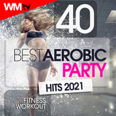 40 Best Aerobic Party Hits 2021 For Fitness & Workout (Unmixed Compilation for Fitness & Workout 135 Bpm / 32 Count) by Workout Music Tv