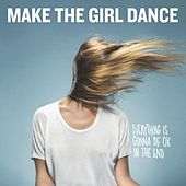 Everything Is Gonna Be Ok in the End van Make The Girl Dance