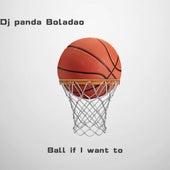 Ball If I Want To (Freestyle) von Dj Panda Boladao