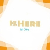 Is Here by Mr X9s
