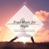 Yoga Music for Night: Relaxing & Calm Evening Songs to Release Stress Before Bedtime by Every Night Alder