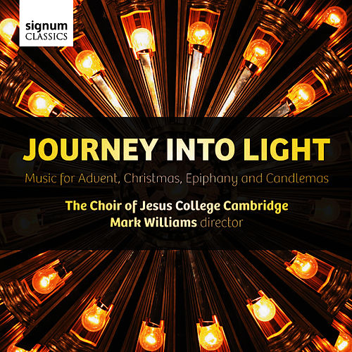 Journey Into Light: Music for Advent, Christmas, Epiphany and Candlemas by The Choir of Jesus College Cambridge