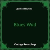 Blues Wail (Hq Remastered) by Coleman Hawkins