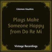 Plays Make Someone Happy from Do Re Mi (Hq Remastered) by Coleman Hawkins