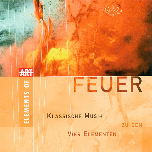 FEUER (Classical Music for the 4 Elements) by Various Artists