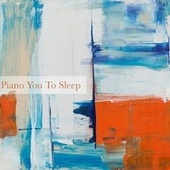 Piano You to Sleep by Classical New Age Piano Music