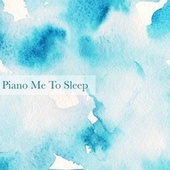 Piano Me to Sleep by Classical New Age Piano Music