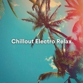Chillout Electro Relax by Chillout Lounge Relax