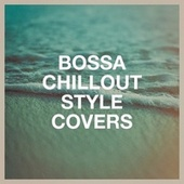 Bossa Chillout Style Covers de Bossa Nova All-Star Ensemble