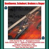 Beethoven, Schubert, Brahms & Reger : Cello Sonata No. 3 - Arpeggione Sonata - Cello Sonata No. 1 - Suite for Unaccompanied Cello by Myra Hess