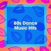 80s Dance Music Hits by Années 80 Forever