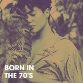 Born in the 70's by 70s Greatest Hits