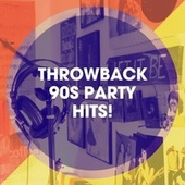 Throwback 90s Party Hits! by 90er Tanzparty