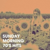 Sunday Morning 70's Hits by Various Artists