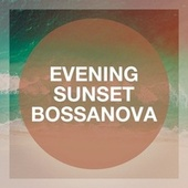 Evening Sunset Bossanova by Café Ibiza Chillout Lounge