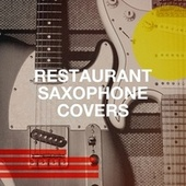 Restaurant Saxophone Covers by It's A Cover Up