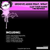 Clap Your Hands (The Remixes) by Groove Addix