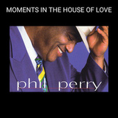 MOMENTS IN THE HOUSE OF LOVE de Phil Perry