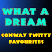 What A Dream Conway Twitty Favourites by Conway Twitty