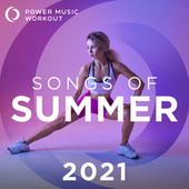 Songs of Summer 2021 (Nonstop Workout Mix 130-155 BPM) by Power Music Workout