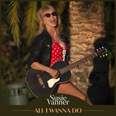 All I Wanna Do by Susie Vanner