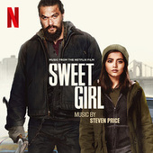 Sweet Girl (Music from the Netflix Film) by Steven Price