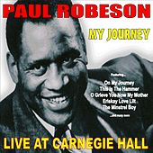 My Journey: Paul Robeson Live at Carnegie Hall by Paul Robeson