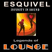 Legends of Lounge: Infinity in Sound by Esquivel