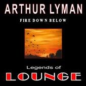 Legends of Lounge: Fire Down Below von Arthur Lyman