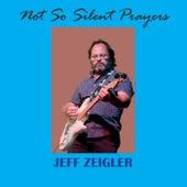 Not so Silent Prayers by Jeff Zeigler