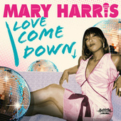 Love Come Down by Mary Harris