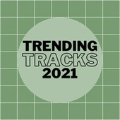 Trending Tracks 2021 by Various Artists