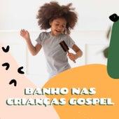 Banho Nas Crianças Gospel by Various Artists